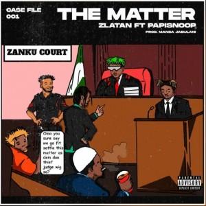 Download Music Mp3:- Zlatan Ft Papisnoop – The Matter