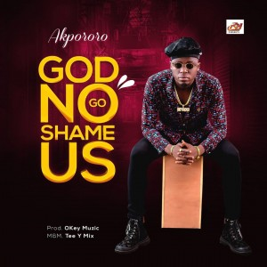 Download Music Mp3:- Akpororo – God No Go Shame Us