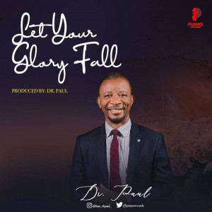 Download Music Mp3:- Dr. Paul – Let Your Glory Fall