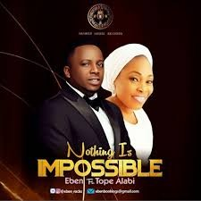Download Music Mp3:- Eben Ft Tope Alabi – Nothing Is Impossible