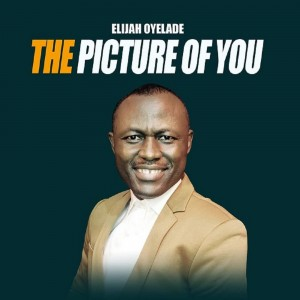 Download Music Mp3:- Elijah Oyelade – The Picture Of You