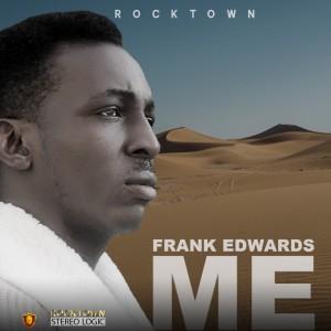 Download Music Mp3:- Frank Edwards – ME (Prod. By Rocktown)
