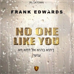Download Music Mp3:- Frank Edwards – No One Like You