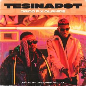 Download Music Mp3:- Jaido P Ft Olamide – Tesinapot