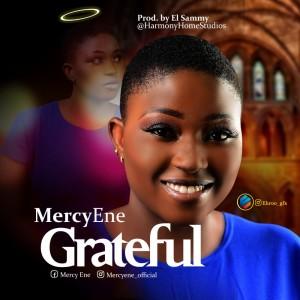 Download Gospel Music Mp3:- Mercy Ene - Grateful
