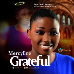 Download Gospel Music Mp3:- Mercy Ene - Grateful