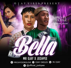 Download Music Mp3:- Mr Ojay x Joshpee - Bella (Prod By Jolypak)