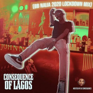 Download Mixtape Mp3:- DJ Consequence – BB Naija 2020 Lockdown Mix