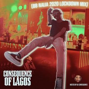 Download Mixtape Mp3:- DJ Consequence – BB Naija 2020 Lockdown Mix