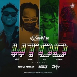 Download Music Mp3:- DJ Kaywise - What Type Of Dance Ft Mayorkun x Naira Marley x Zlatan