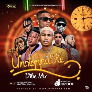 Download Mixtape Mp3:- DJ OP Dot – Unstoppable Vibes Mix