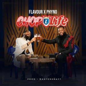 Download Music Mp3:- Flavour Ft Phyno – Chop Life