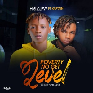 Download Music Mp3:- Frizjay Ft Kaptain – Poverty No Get Level