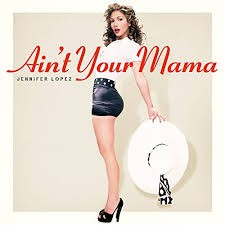 Download Music Mp3:- Jennifer Lopez - Ain't Your Mama