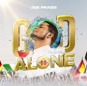 Download Music Mp3:- Joe Praize – God Alone