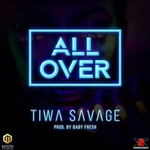 Download Music Mp3:- Tiwa Savage - All Over (Prod By Baby Fresh)