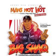 Download Music Mp3:- Big Shaq - Man's Not Hot