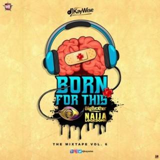 Download Mixtape Mp3:- DJ Kaywise – Born For This Vol. 6 (BBNaija Mix)