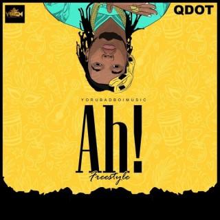 Download Music Mp3:- Qdot – Ah! (Prod By 2TBoyz)