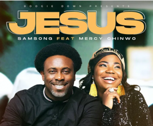 Download Music Mp3:- Samsong Ft Mercy Chinwo – Jesus