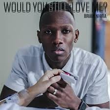Download Music Mp3:- Brian Nhira - Would You Still Love Me?