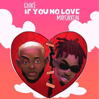 Download Music Mp3:- Chike – If You No Love (Remix) ft. Mayorkun