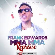 Download Music Mp3:- Frank Edwards - Mma Mma (Repraise)