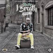 Download Music Mp3:- Jerry K – The Air I Breath (Prod. By Kelly Lyon)
