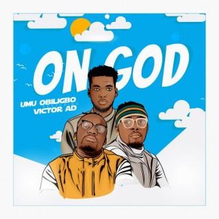 Download Music Mp3:- Umu Obiligbo – On God ft. Victor AD