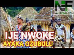 Download Music Mp3:- Ayaka Ozubulu - Ije Nwoke (Chigozie Obunike)