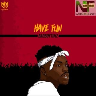 Download Music Mp3:- Bad Boy Timz – Have Fun