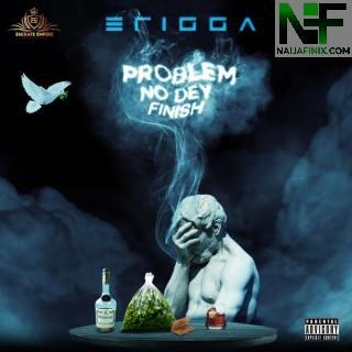 Download Music Mp3:- Erigga – Problem No Dey Finish