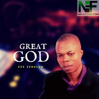 Download Music Mp3:- Eze Zebulun - Great God