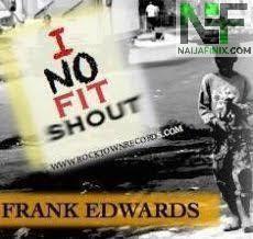 Download Music Mp3:- Frank Edwards - I No Fit Shout