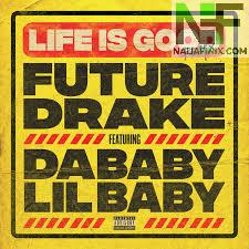 Download Music Mp3:- Future - Life Is Good (Remix) Ft Drake, DaBaby & Lil Baby
