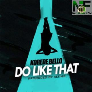 Download Music Mp3:- Korede Bello - Do Like That