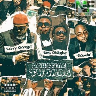 Download Music Mp3:- Larry Gaaga – Doubting Thomas ft. Davido, Umu Obiligbo