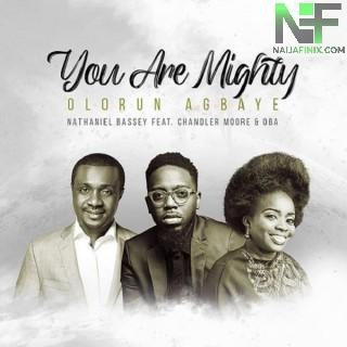 Download Music Mp3:- Nathaniel Bassey – Olorun Agbaye (You Are Mighty) Ft Chandler Moore, Oba