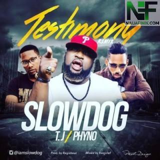 Download Music Mp3:- Slowdog Ft Phyno x TJ – Testimony (Remix)