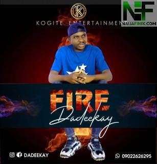 "The CEO of Kogite Entertainment and Kogi Reality Show is set to Title Fire. WhatsApp group:09022626295 ""Dadeekay"" the CEO of Kogi Reality Show and kogite Entertainment, a Native of Kogi state has drop another hit Jamz againe titled ""Fire""."