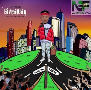 Download Music Mp3:- Dotman – Giveaway