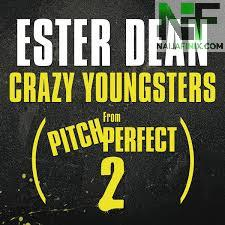 Download Music Mp3:- Ester Dean - Crazy Youngsters (Pitch Perfect 2)