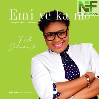 Download Music Mp3:- Faith Johnmark - Emi Ye Ka Mo