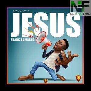 Download Music Mp3:- Frank Edwards – Jesus