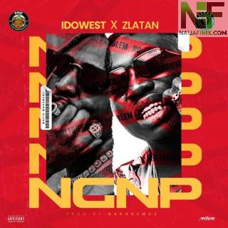 Download Music Mp3:- Idowest Ft Zlatan – No Girlfriend No Problem (NGNP