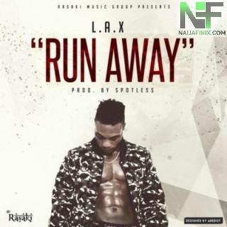 Download Music Mp3:- LAX – Run Away (Prod By Spotless)