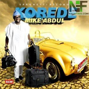 Download Music Mp3:- Mike Abdul - Korede