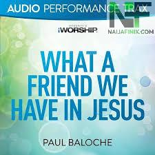 Download Music Mp3:- Paul Baloche - What A Friend We Have In Jesus