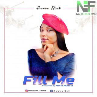 """Nigerian-Abuja based gospel singer & songwriter """"Peace Chizurum Richard"""" popularly known as """"Peace Rich"""" comes through with this passionate gospel song titled,""""Fill Me""""."""