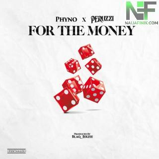 Download Music Mp3:- Phyno Ft Peruzzi – For The Money